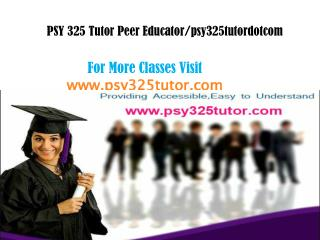 PSY 325 Tutor Peer Educator/psy325tutordotcom