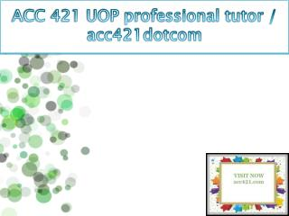 ACC 421 UOP professional tutor / acc421dotcom