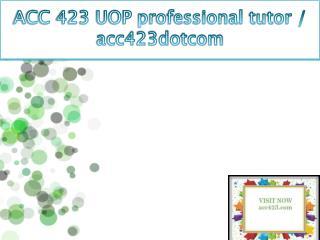 ACC 423 UOP professional tutor / acc423dotcom