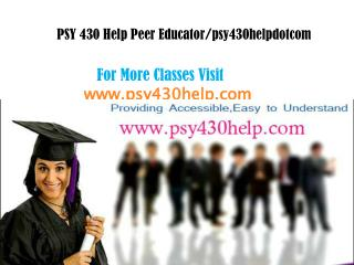 PSY 430 help Peer Educator/psy430helpdotcom