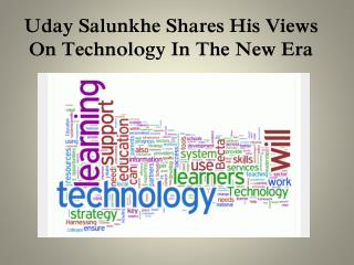Uday Salunkhe Shares His Views On Technology In The New Era