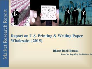 Market Research Report on U.S. Printing & Writing Paper Wholesales [2015]