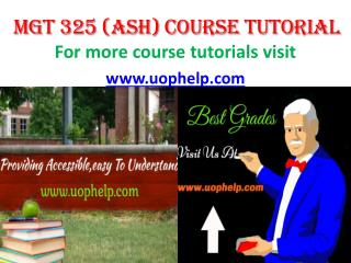 MGT 325 ASH COURSE TUTORIAL/UOPHELP