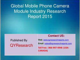 Global Mobile Phone Camera Module Market 2015 Industry Growth, Trends, Analysis, Research and Development