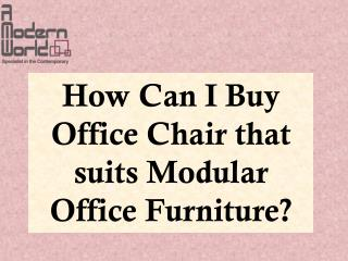 How Can I Buy Office Chair that suits Modular Office Furniture?
