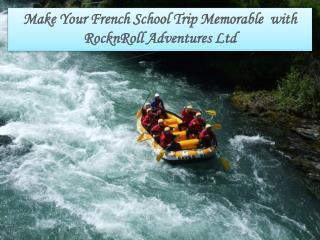 Make your French School Trip Memorable With RocknRoll Adventures