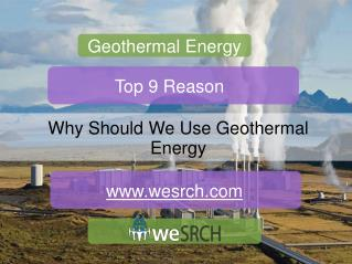 Geothermal Energy-  Why should We Use Geothermal Energy