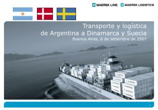 Transporte y log stica de Argentina a Dinamarca y Suecia Buenos Aires, 6 de setiembre de 2007