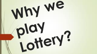 Why we play Lottery?