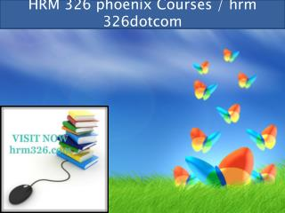 HRM 326 professional tutor / hrm 326dotcom