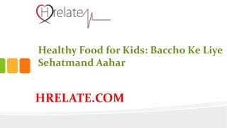 Healthy Food for Kids: Janiye Bacco Ke Liye Sehatmand Aahar