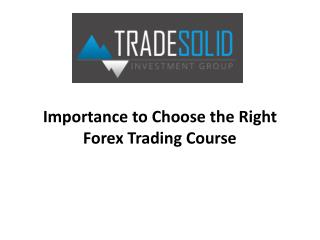 Importance to Choose the Right Forex Trading Course