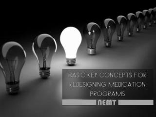 Basic key concepts for redesigning medication programs |NEMT