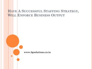 Have A Successful Staffing Strategy, Will Enforce Business Output