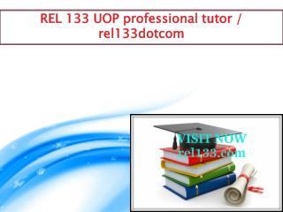 REL 133 UOP professional tutor/ rel133dotcom