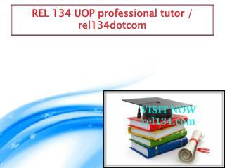 REL 134 UOP professional tutor / rel134dotcom