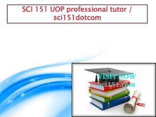 SCI 151 UOP professional tutor / sci151dotcom