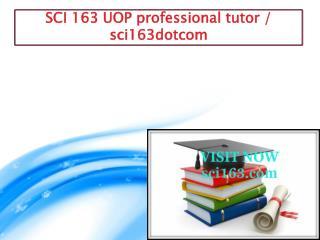 SCI 163 UOP professional tutor / sci163dotcom
