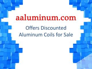 Aaluminum.Com Offers Discounted Aluminum Coils For Sale