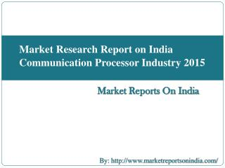 Market Research Report on India Communication Processor Industry 2015