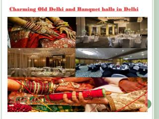 Charming Old Delhi and Banquet halls in Delhi