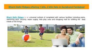 Bharti Delhi Ridges offering 1 bhk, 2 bhk flats in Surajkund Faridabad