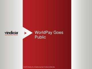 WorldPay Goes Public - Vindicia