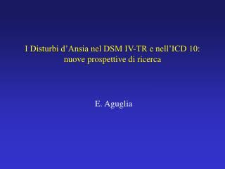 I Disturbi d Ansia nel DSM IV-TR e nell ICD 10:  nuove prospettive di ricerca