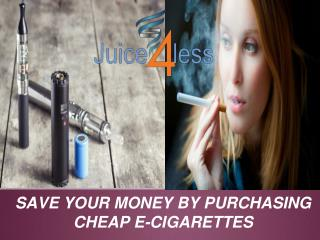 SAVE YOUR MONEY BY PURCHASING CHEAP E-CIGARETTES