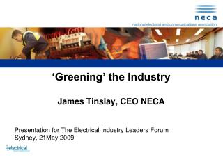Greening  the Industry  James Tinslay, CEO NECA