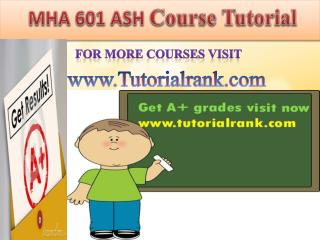 MHA 601 ASH  learning Guidance/tutorialrank