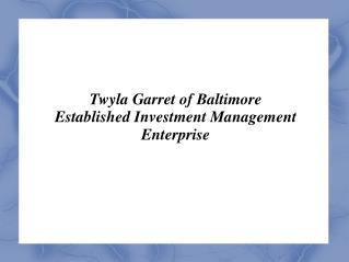 Twyla Garret of Baltimore Established Investment Management Enterprise