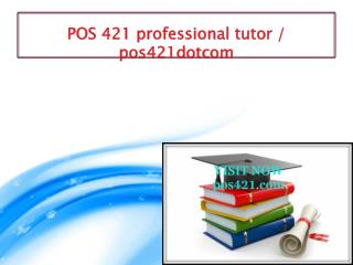 POS 421 professional tutor / pos421dotcom