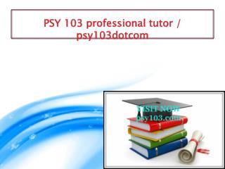 PSY 103 professional tutor / psy103dotcom