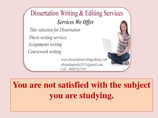 You Are Not Satisfied With the Subject You Are Studying.