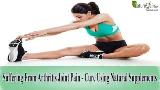 Suffering From Arthritis Joint Pain - Cure Using Natural Supplements