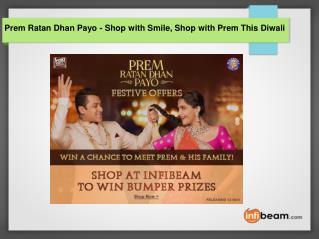 Prem ratan dhan payo shop with smile, shop with prem this diwali