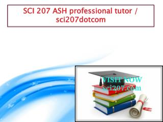 SCI 207 ASH professional tutor / sci207dotcom