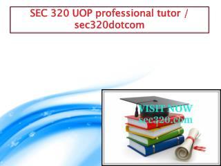 SEC 320 UOP professional tutor / sec320dotcom