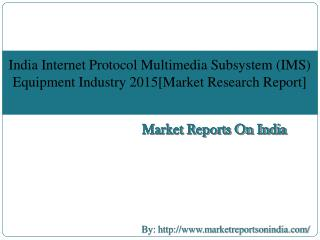 Market Research Report :India Internet Protocol Multimedia Subsystem (IMS) Equipment Industry 2015