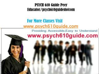 PSYCH 610 Guide Peer Educator/psych610guidedotcom