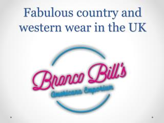 Fabulous country and western wear in the UK at Bronco Bill's