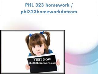 PHL 323 homework / phl323homeworkdotcom