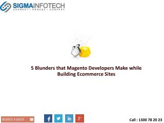 5 Blunders that Magento Developers Make while Building Ecommerce Sites
