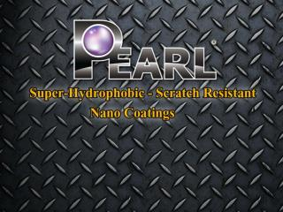 Pearl Nano Coatings - Super-Hydrophobic and Scratch Resistant