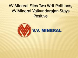 VV Mineral Files Two Writ Petitions, VV Mineral Vaikundarajan Stays Positive