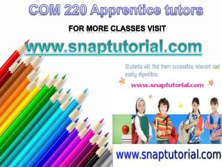 COM 220 Apprentice tutors/snaptutorial