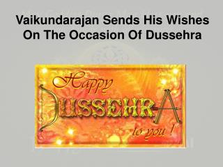 Vaikundarajan Sends His Wishes On The Occasion Of Dussehra