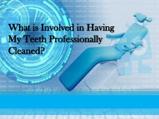 What Is Involved In Having My Teeth Professionally