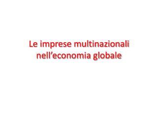 Le imprese multinazionali nell economia globale